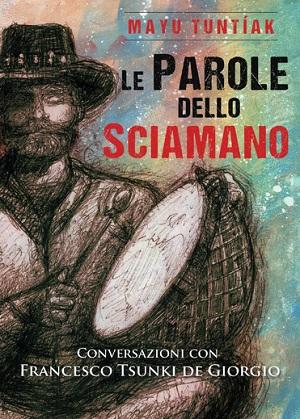 LE PAROLE DELLO SCIAMANO di Francesco De Giorgio - Tzunki